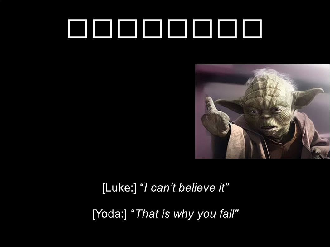 Krachten [Luke:] I can't believe it [Yoda:] That is why you fail 1
